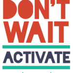 Don't Wait, Activate!